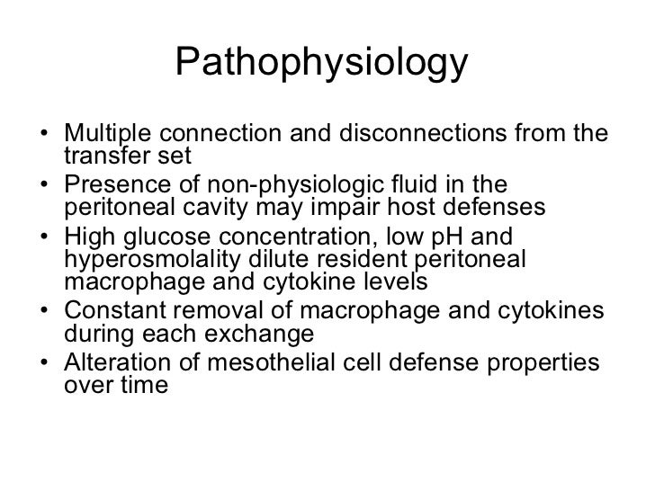 Pathophysiology  <ul><li>Multiple connection and disconnections from the transfer set </li></ul><ul><li>Presence of non-ph...