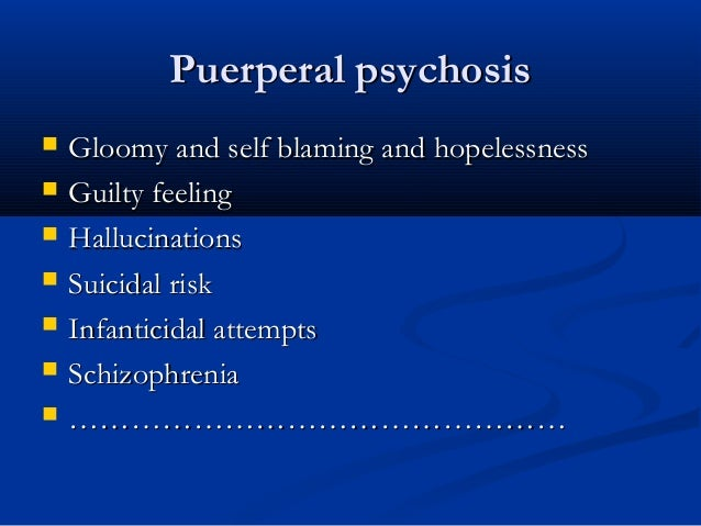 puerperal psychosis causes risk factors and treatment psychology essay This page offers a full description of psychosis, what causes it, some   hormones/sleep - postpartum psychosis occurs very soon after giving.