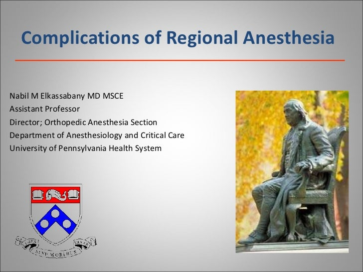 Complications of Regional Anesthesia Nabil M Elkassabany MD MSCE Assistant Professor  Director; Orthopedic Anesthesia Sect...