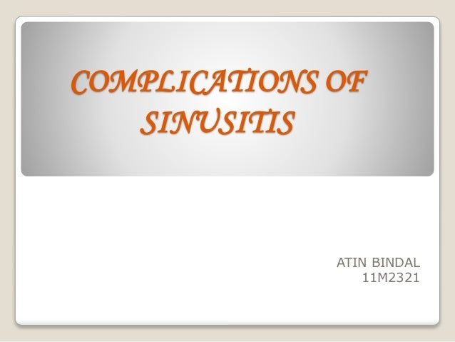 COMPLICATIONS OF SINUSITIS ATIN BINDAL 11M2321