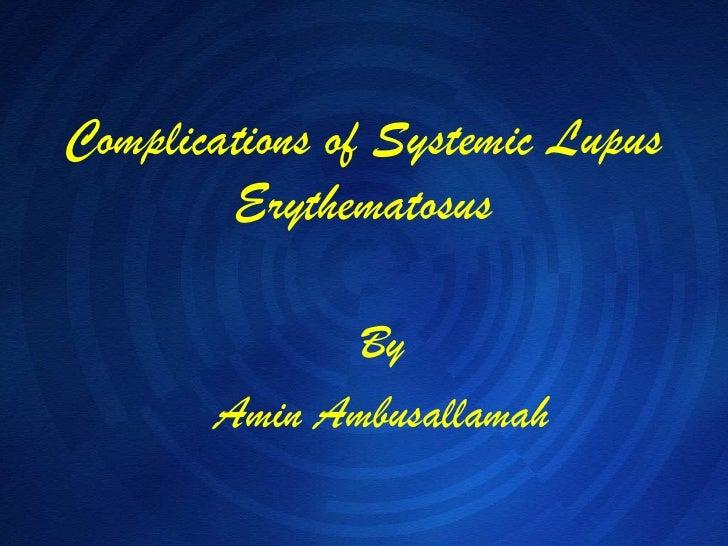 Complications of Systemic Lupus Erythematosus By Amin Ambusallamah