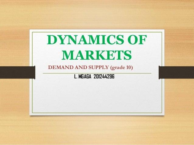 DYNAMICS OF MARKETS DEMAND AND SUPPLY (grade 10) L. MGAGA 201244296