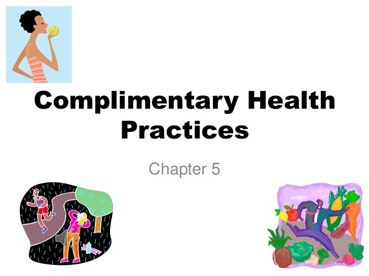 Complimentary Health Practices<br />Chapter 5<br />