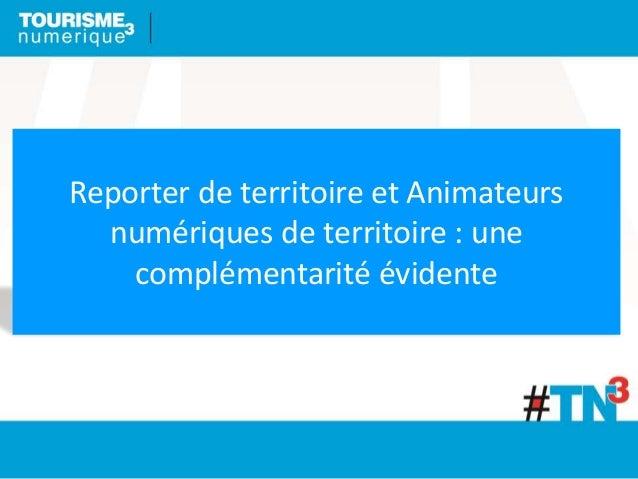 Reporter de territoire et Animateurs numériques de territoire : une complémentarité évidente