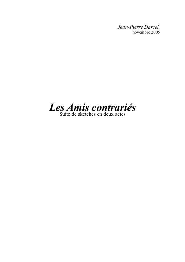 Jean-Pierre Darcel,  novembre 2005  Les Amis contrariés Suite de sketches en deux actes