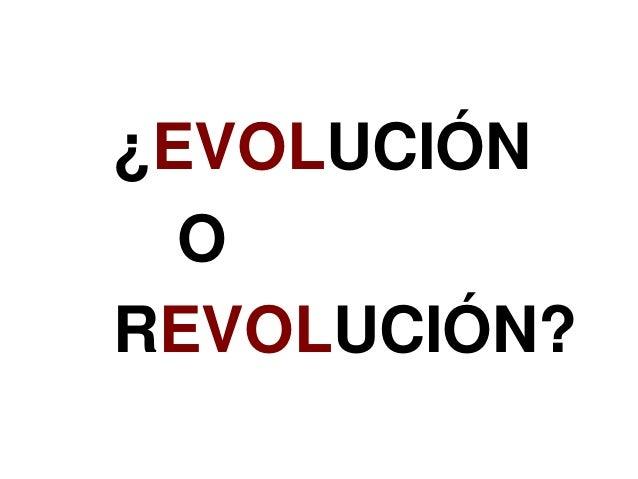 ¿EVOLUCIÓN O REVOLUCIÓN?