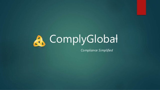 ComplyGlobalTM Compliance Simplified