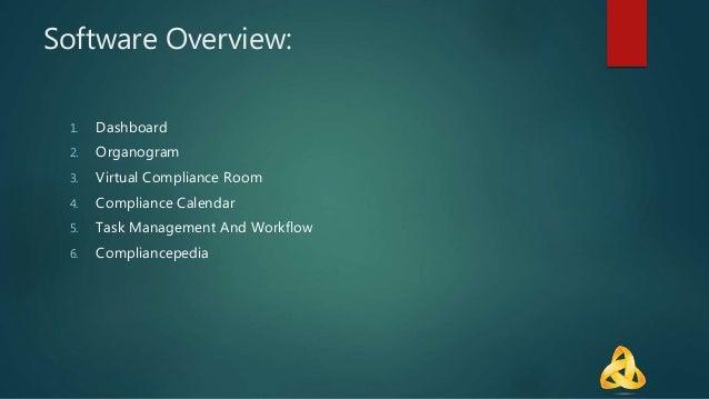 Software Overview: 1. Dashboard 2. Organogram 3. Virtual Compliance Room 4. Compliance Calendar 5. Task Management And Wor...
