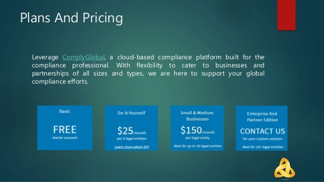 Plans And Pricing Leverage ComplyGlobal, a cloud-based compliance platform built for the compliance professional. With fle...