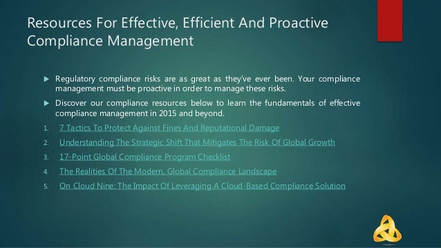 Resources For Effective, Efficient And Proactive Compliance Management  Regulatory compliance risks are as great as they'...