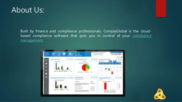 About Us: Built by finance and compliance professionals, ComplyGlobal is the cloud- based compliance software that puts yo...