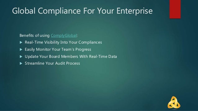 Global Compliance For Your Enterprise Benefits of using ComplyGlobal:  Real-Time Visibility Into Your Compliances  Easil...