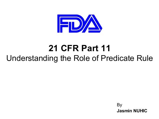 21 CFR Part 11Understanding the Role of Predicate Rule                              By                              Jasmin...