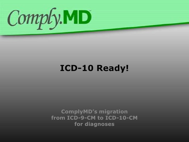 ICD-10 Ready!<br />ComplyMD's migrationfrom ICD-9-CM to ICD-10-CMfor diagnoses<br />