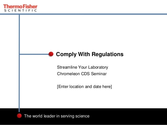 2 The world leader in serving science Streamline Your Laboratory Chromeleon CDS Seminar [Enter location and date here] Com...