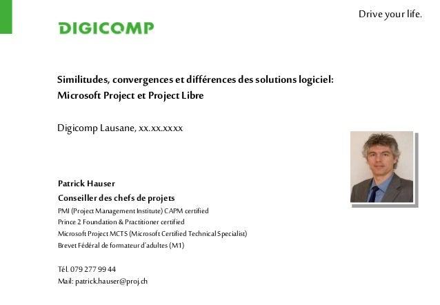 Driveyour life. Similitudes, convergenceset différences des solutions logiciel: Microsoft Project et ProjectLibre Digicomp...