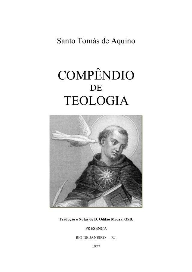 Santo Tomás de AquinoCOMPÊNDIO                 DE  TEOLOGIATradução e Notas de D. Odilão Moura, OSB.              PRESENÇA...