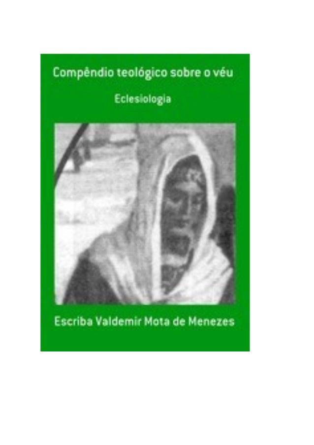 Compêndio teológico sobre o véu, por Escriba Valdemir Dados Internacionais da Catalogação na Publicação (CIP) FINALIDADE D...