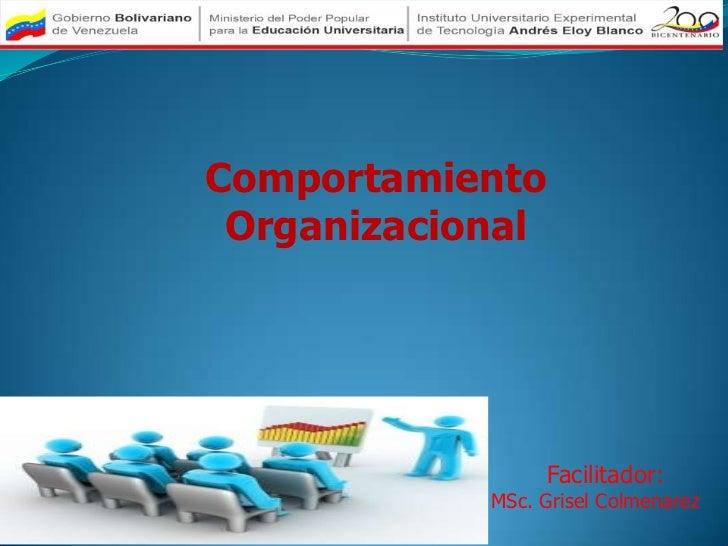 Comportamiento Organizacional                  Facilitador:            MSc. Grisel Colmenarez