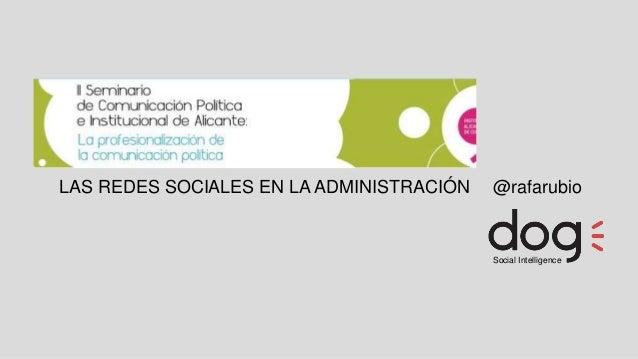 Social Intelligence @rafarubioLAS REDES SOCIALES EN LA ADMINISTRACIÓN