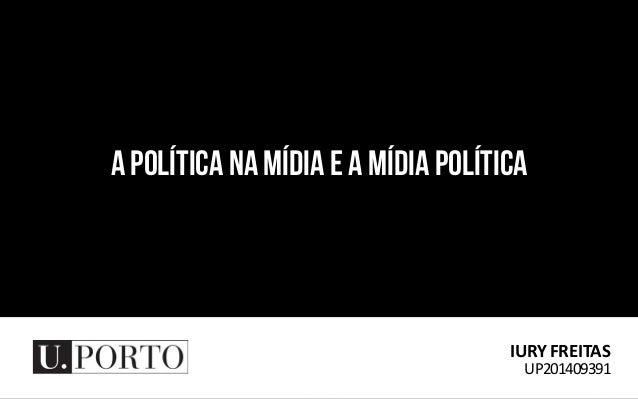 a política na mídia e a mídia política a política na mídia e a mídia política IuryFreitas up201409391