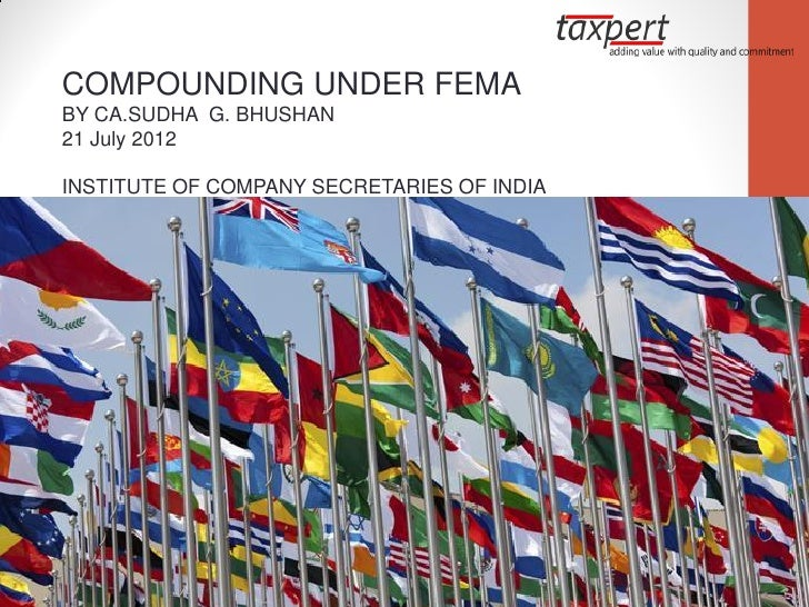 COMPOUNDING UNDER FEMABY CA.SUDHA G. BHUSHAN21 July 2012INSTITUTE OF COMPANY SECRETARIES OF INDIA