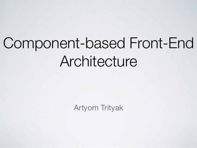 Component—based Front—End Architecture  Artyom Trityak