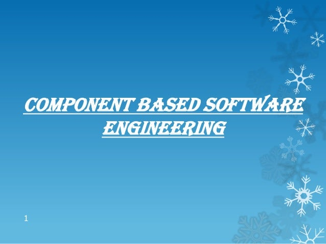 COMPONENT BASED SOFTWARE      ENGINEERING1
