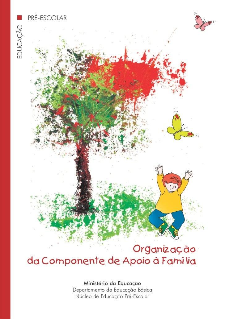 EDUCAÇÃO   PRÉ-ESCOLAR                             Organização           da Componente de Apoio à Família                 ...