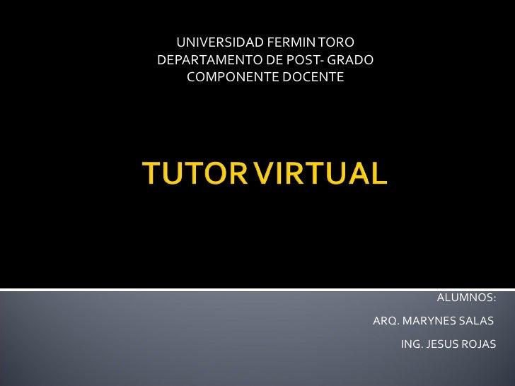 UNIVERSIDAD FERMIN TORODEPARTAMENTO DE POST- GRADO    COMPONENTE DOCENTE                                    ALUMNOS:      ...