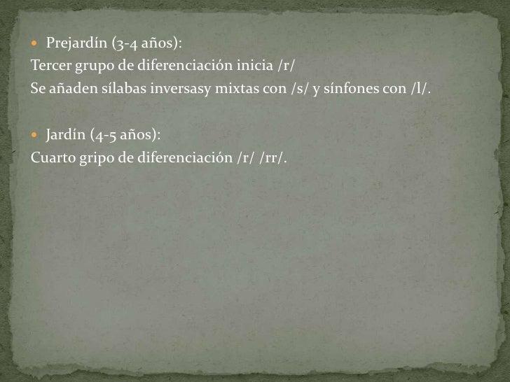  Prejardín (3-4 años):Tercer grupo de diferenciación inicia /r/Se añaden sílabas inversasy mixtas con /s/ y sínfones con ...