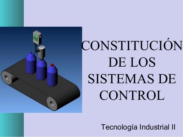 CONSTITUCIÓN DE LOS SISTEMAS DE CONTROL Tecnología Industrial II