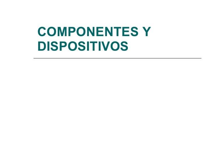 COMPONENTES Y DISPOSITIVOS