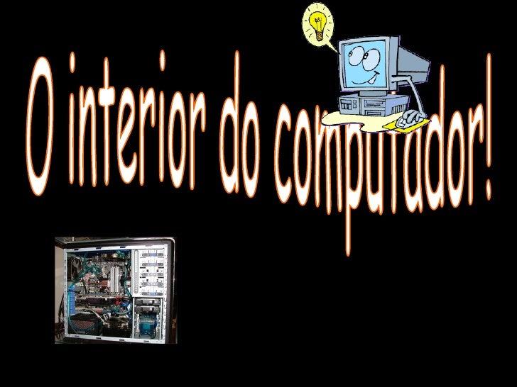 O interior do computador!