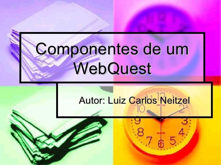 Componentes de um WebQuest Autor: Luiz Carlos Neitzel