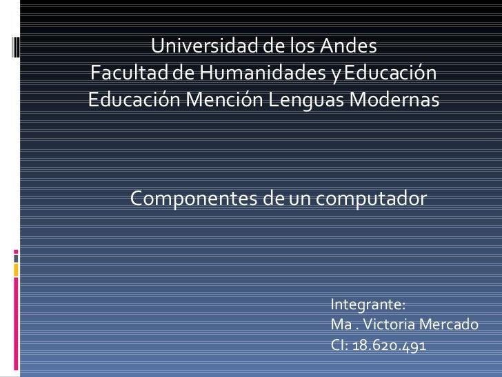 Universidad de los Andes Facultad de Humanidades y Educación Educación Mención Lenguas Modernas Componentes de un computad...