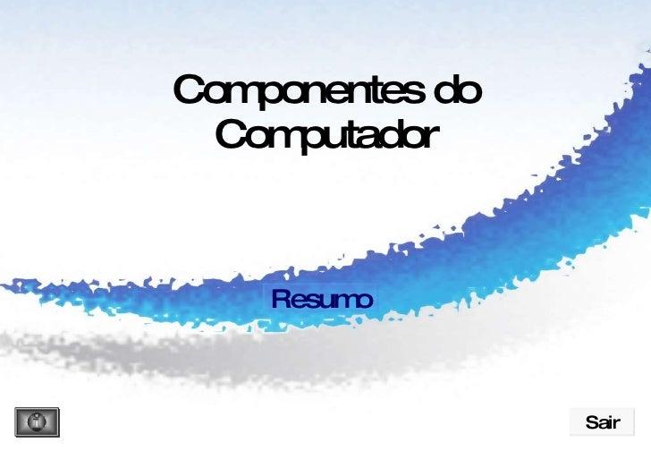 Componentes do Computador Sair Resumo