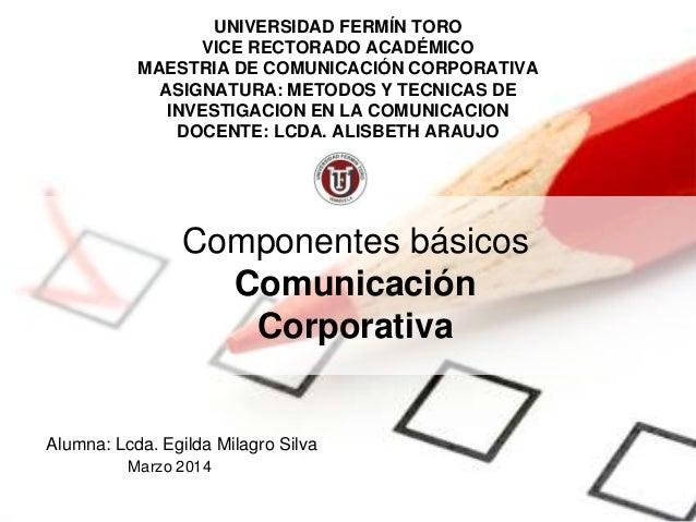 UNIVERSIDAD FERMÍN TORO VICE RECTORADO ACADÉMICO MAESTRIA DE COMUNICACIÓN CORPORATIVA ASIGNATURA: METODOS Y TECNICAS DE IN...