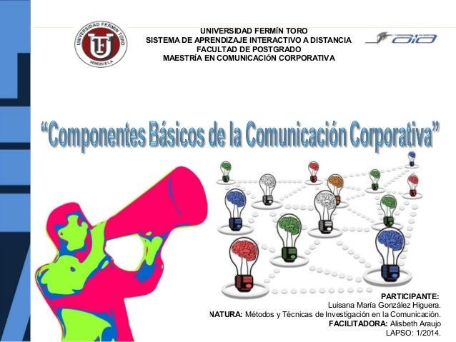 UNIVERSIDAD FERMÍN TORO SISTEMA DE APRENDIZAJE INTERACTIVO A DISTANCIA FACULTAD DE POSTGRADO MAESTRÍA EN COMUNICACIÓN CORP...