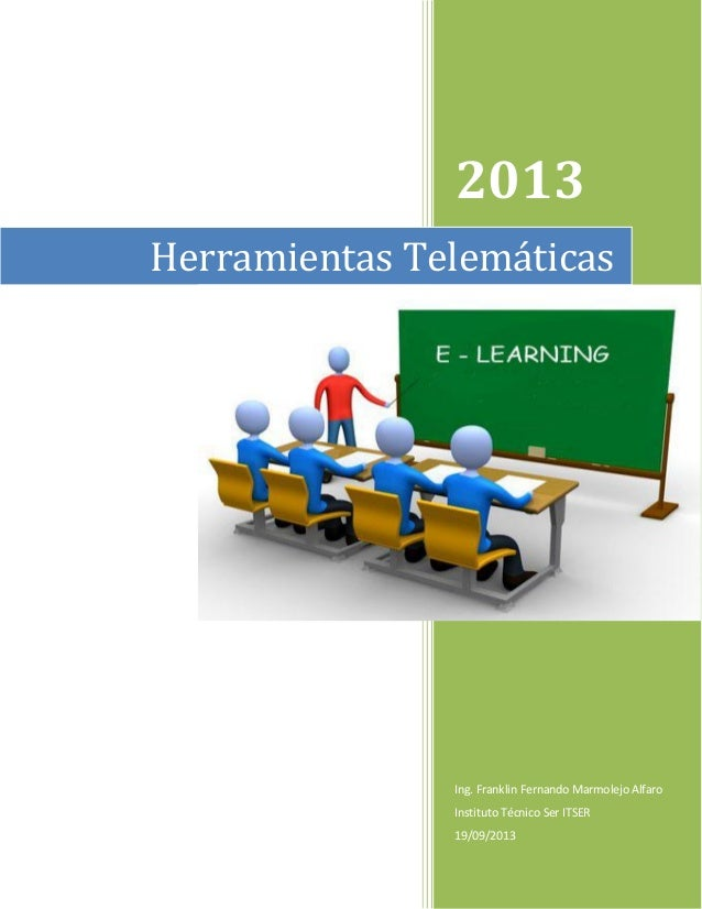 2013 Ing. Franklin Fernando Marmolejo Alfaro Instituto Técnico Ser ITSER 19/09/2013 Herramientas Telemáticas