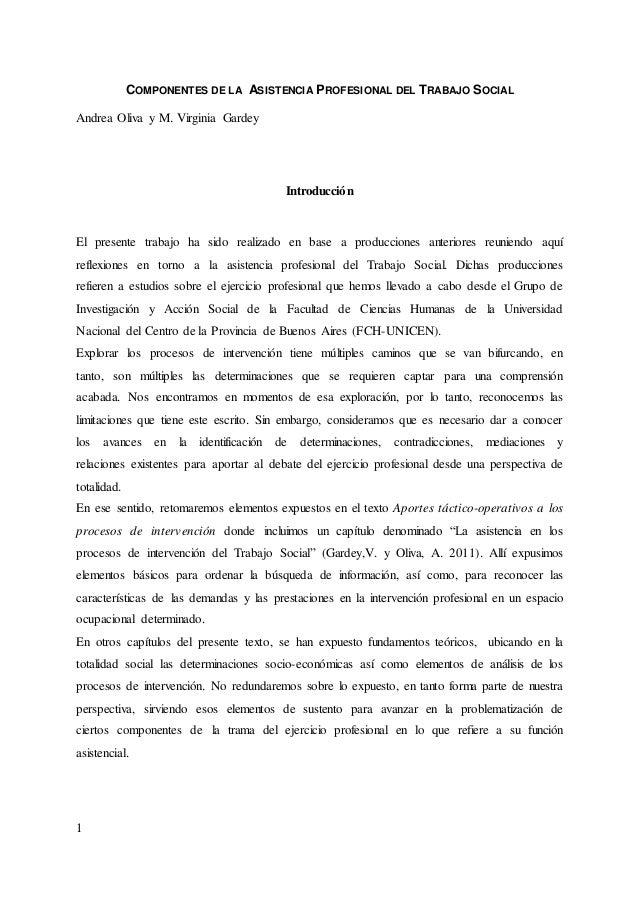 1  COMPONENTES DE LA ASISTENCIA PROFESIONAL DEL TRABAJO SOCIAL  Andrea Oliva y M. Virginia Gardey  Introducción  El presen...