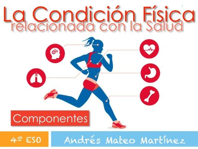 !1 La Condición Físicarelacionada con la Salud Andrés Mateo Martínez Componentes 4º ESO