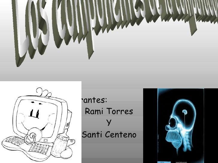 Integrantes:        Rami Torres             Y       Santi Centeno