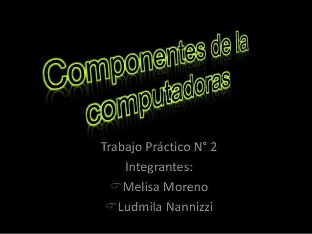 Trabajo Práctico N° 2 Integrantes: Melisa Moreno Ludmila Nannizzi