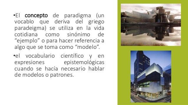 Paradigma:  •El concepto de paradigma (un  vocablo que deriva del griego  paradeigma) se utiliza en la vida  cotidiana com...