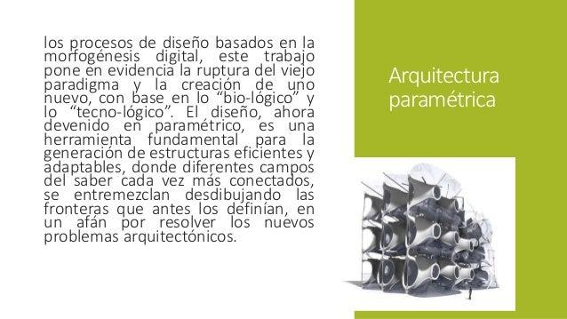Arquitectura  paramétrica  los procesos de diseño basados en la  morfogénesis digital, este trabajo  pone en evidencia la ...