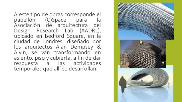 A este tipo de obras corresponde el  pabellón (C)Space para la  Asociación de arquitectura del  Design Research Lab (AADRL...
