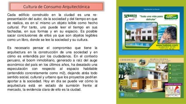 Cultura de Consumo Arquitectónica  Cada edificio construido en la ciudad es una re-presentación  del autor, de la sociedad...