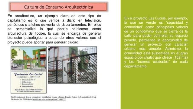 Cultura de Consumo Arquitectónica  En arquitectura, un ejemplo claro de este tipo de  capitalismo es lo que vemos a diario...