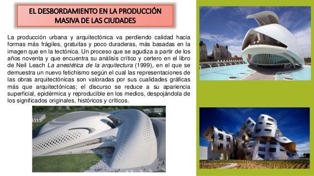 EL DESBORDAMIENTO EN LA PRODUCCIÓN  MASIVA DE LAS CIUDADES  La producción urbana y arquitectónica va perdiendo calidad hac...